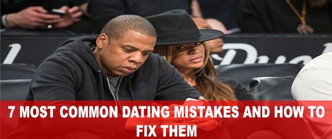 7 common dating mistakes