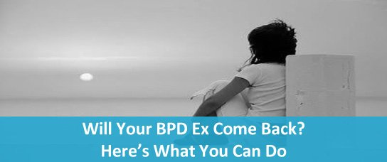 Will My BPD Ex Come Back To Me? Here's The Truth You Need To