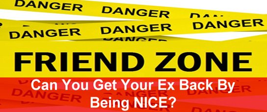 get ex back by being nice