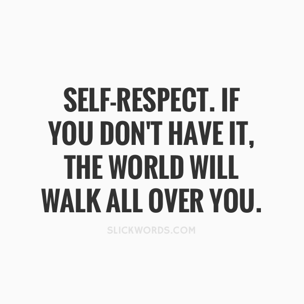 you must have self-respect